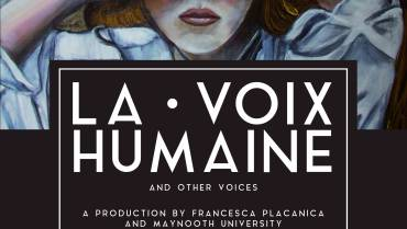 Francesca Placanica & Maynooth University Presents La Voix Humaine & Other Voices