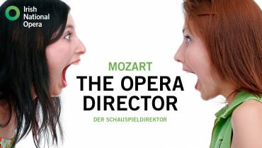 Irish National Opera presents THE OPERA DIRECTOR (DER SCHAUSPIELDIREKTOR)