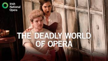 Irish National Opera present  THE DEADLY WORLD OF OPERA